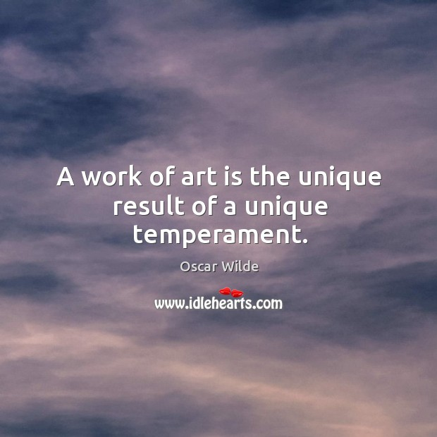 Image, A work of art is the unique result of a unique temperament.
