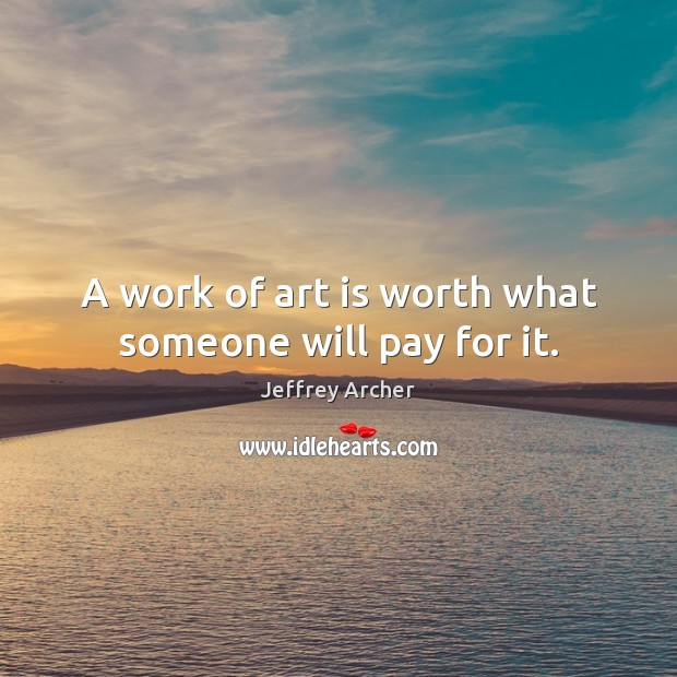 A work of art is worth what someone will pay for it. Image