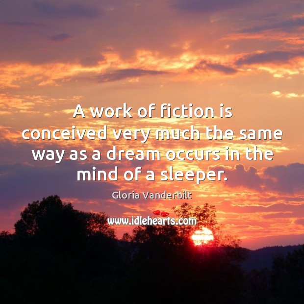 A work of fiction is conceived very much the same way as Gloria Vanderbilt Picture Quote