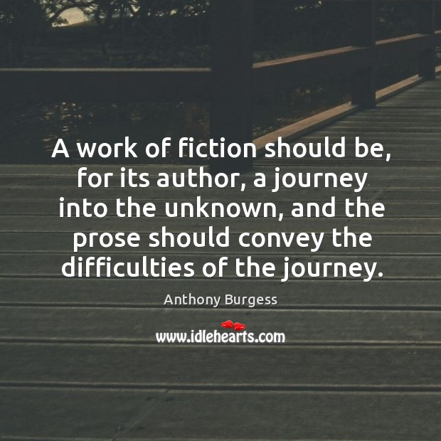 A work of fiction should be, for its author, a journey into Image