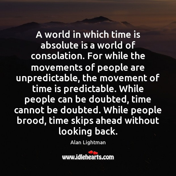 A world in which time is absolute is a world of consolation. Alan Lightman Picture Quote