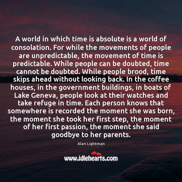 A world in which time is absolute is a world of consolation. Image