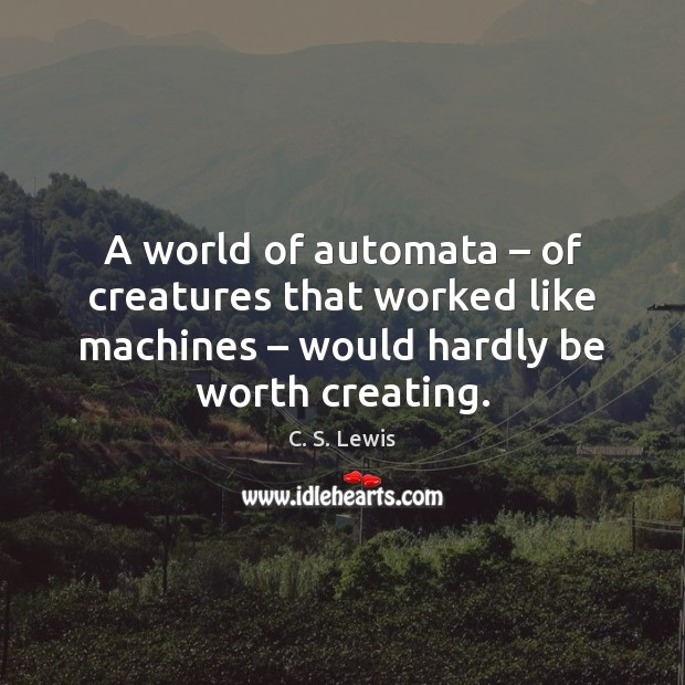 A world of automata – of creatures that worked like machines – would hardly Image