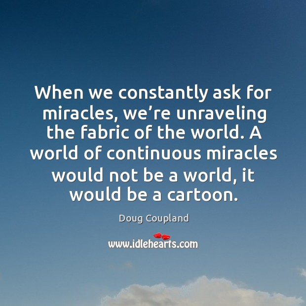 A world of continuous miracles would not be a world, it would be a cartoon. Image