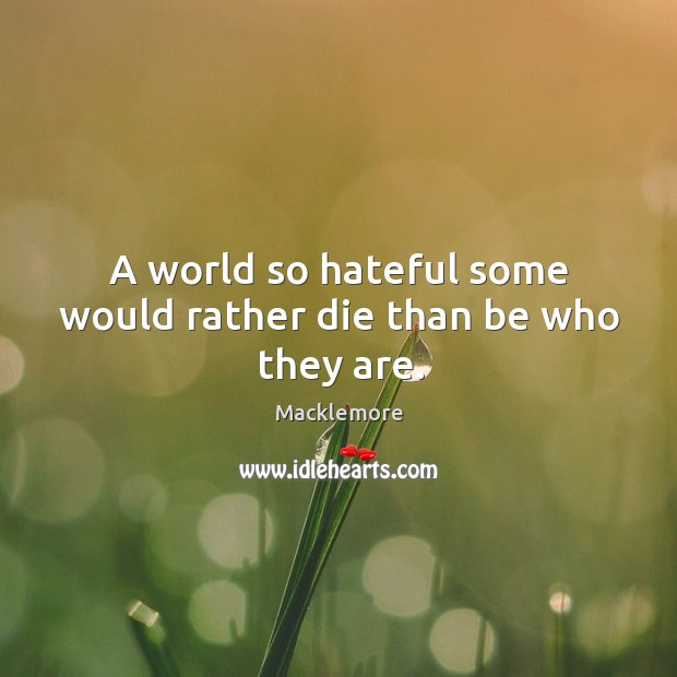 A world so hateful some would rather die than be who they are. Image