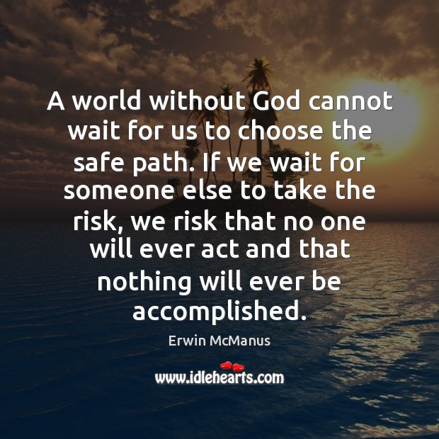 A world without God cannot wait for us to choose the safe Image