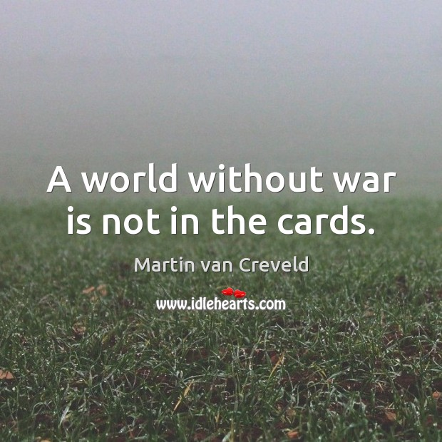 A world without war is not in the cards. Image