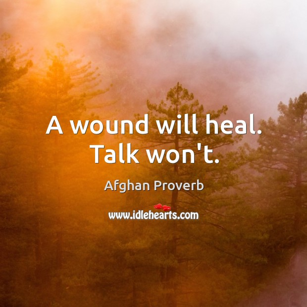 A wound will heal. Talk won't. Afghan Proverbs Image
