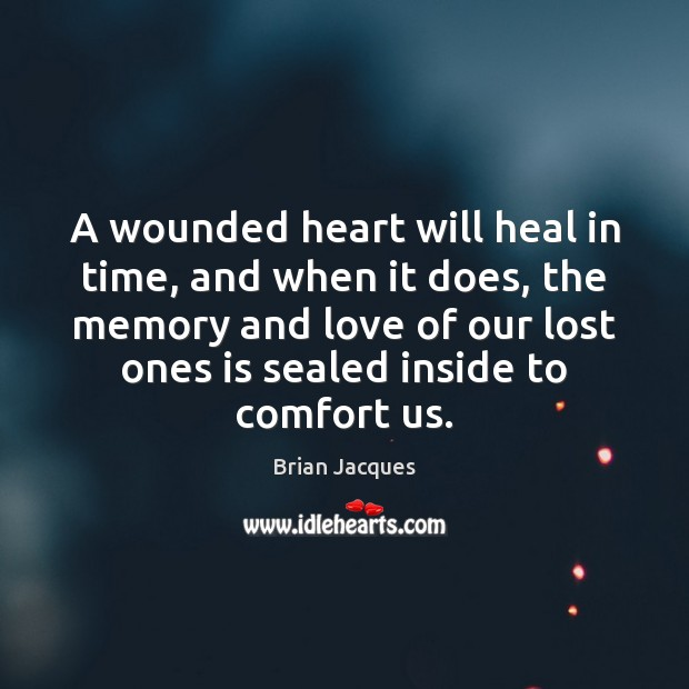 A wounded heart will heal in time, and when it does, the Brian Jacques Picture Quote