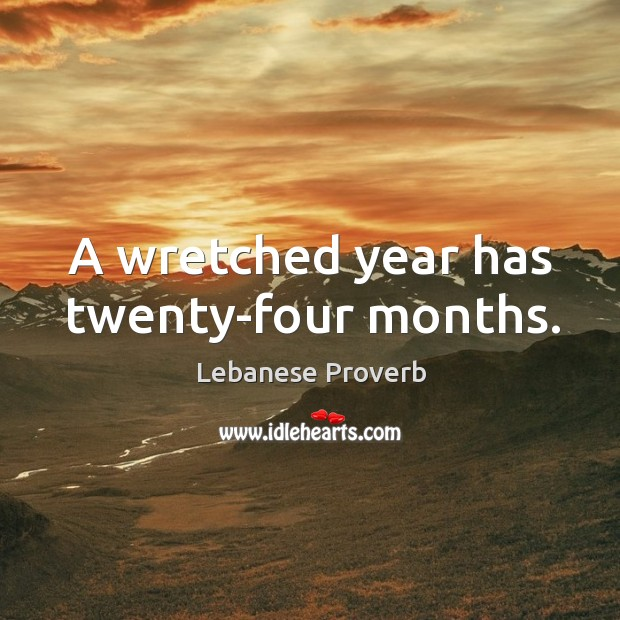 A wretched year has twenty-four months. Lebanese Proverbs Image