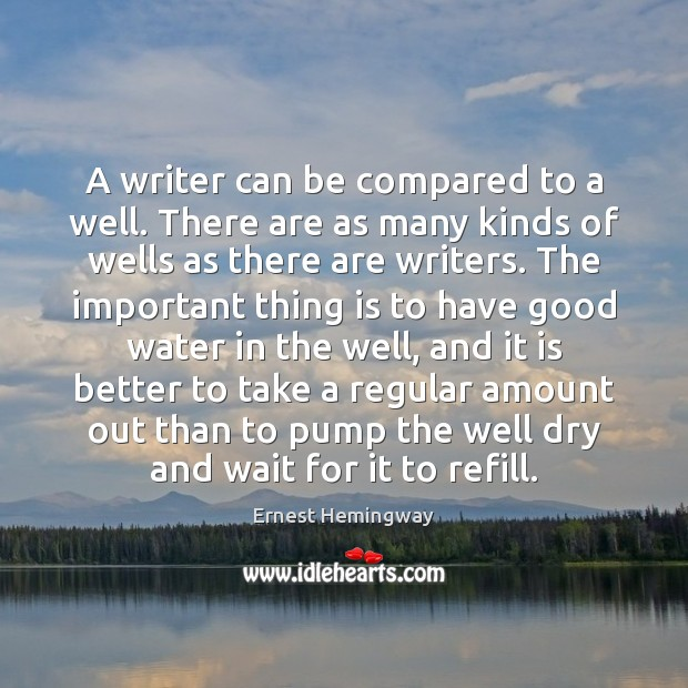 Image, A writer can be compared to a well. There are as many