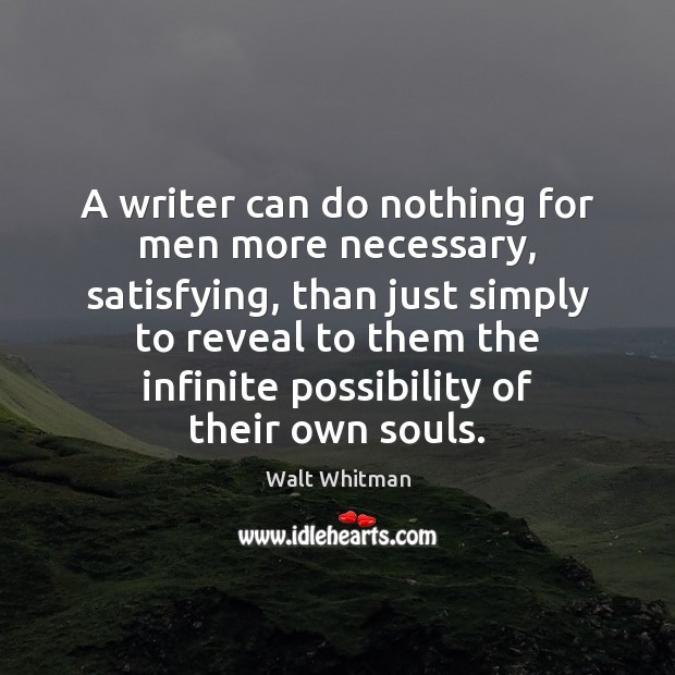 A writer can do nothing for men more necessary, satisfying, than just Image