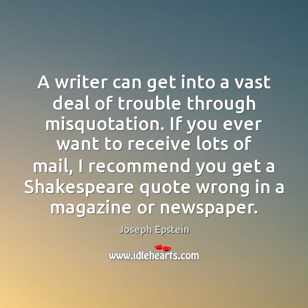 A writer can get into a vast deal of trouble through misquotation. Image