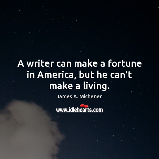Image, A writer can make a fortune in America, but he can't make a living.