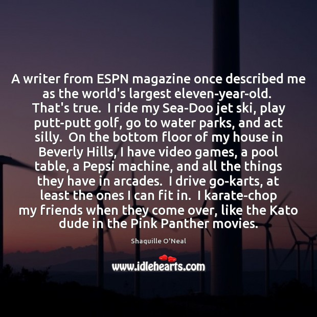 Image, A writer from ESPN magazine once described me as the world's largest