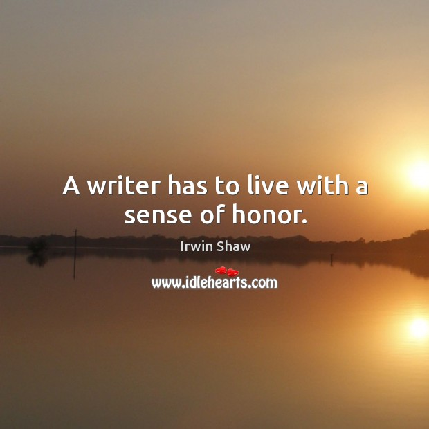 Image, A writer has to live with a sense of honor.
