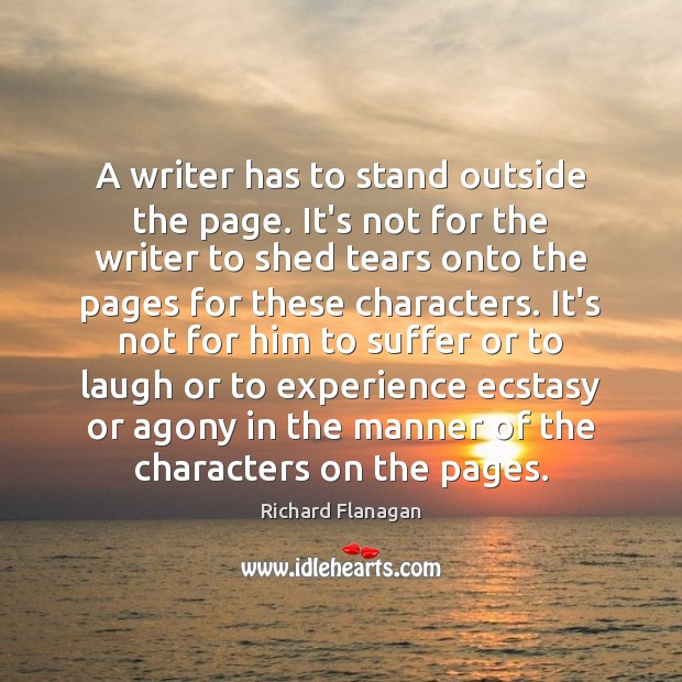 A writer has to stand outside the page. It's not for the Image
