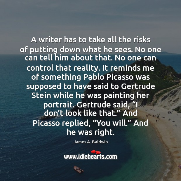 A writer has to take all the risks of putting down what Image