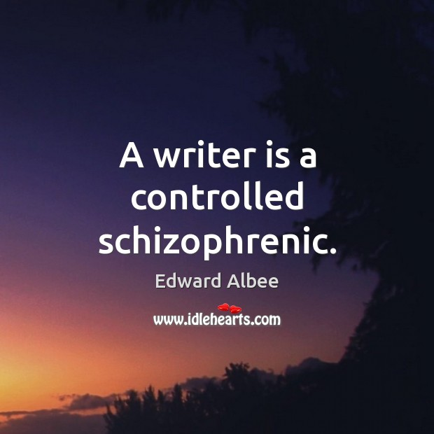 A writer is a controlled schizophrenic. Edward Albee Picture Quote