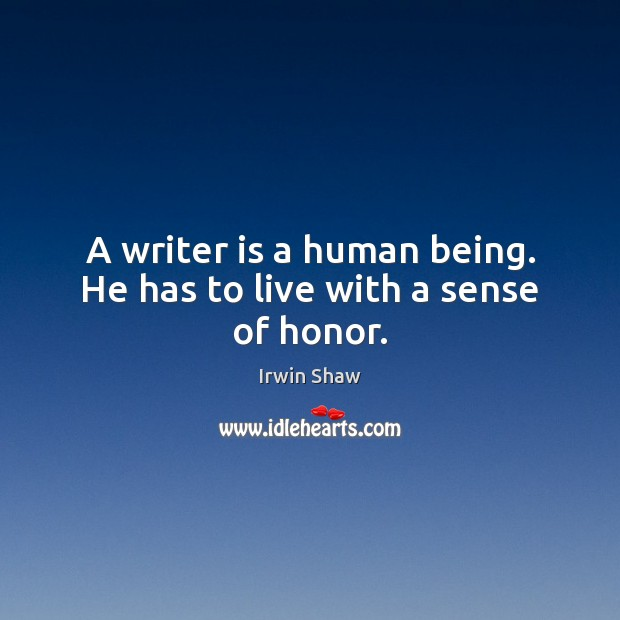 A writer is a human being. He has to live with a sense of honor. Image