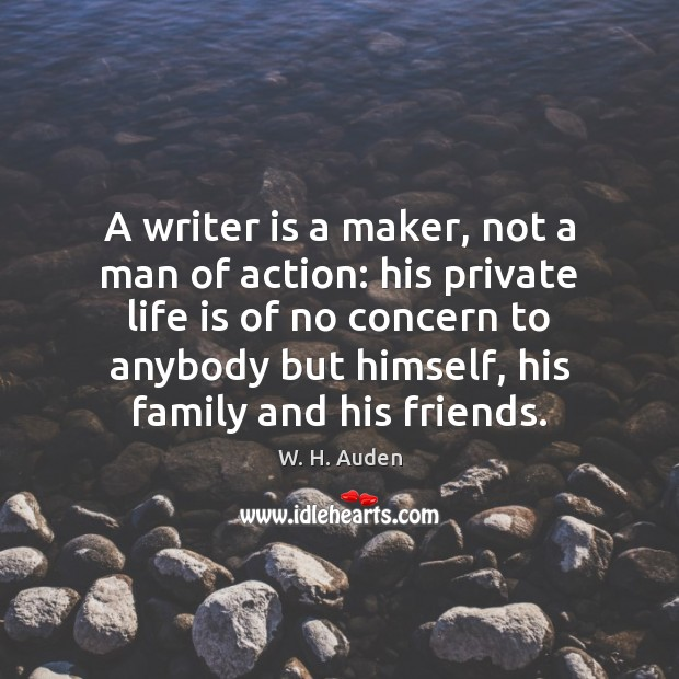 A writer is a maker, not a man of action: his private Image