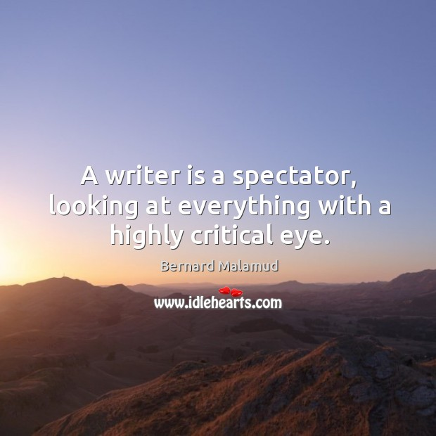 A writer is a spectator, looking at everything with a highly critical eye. Image