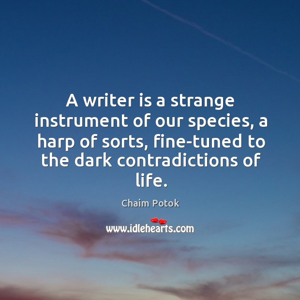 A writer is a strange instrument of our species, a harp of Chaim Potok Picture Quote