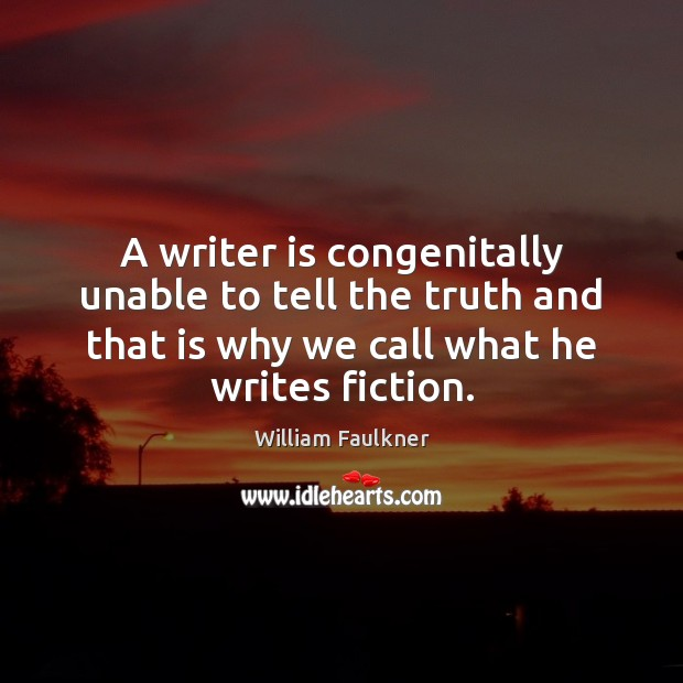 A writer is congenitally unable to tell the truth and that is William Faulkner Picture Quote