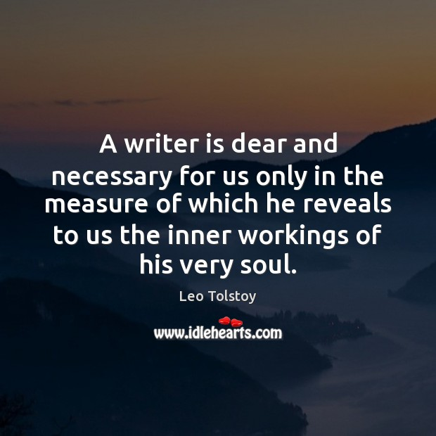 A writer is dear and necessary for us only in the measure Leo Tolstoy Picture Quote