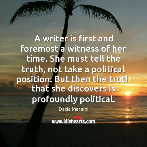 A writer is first and foremost a witness of her time. She Dacia Maraini Picture Quote