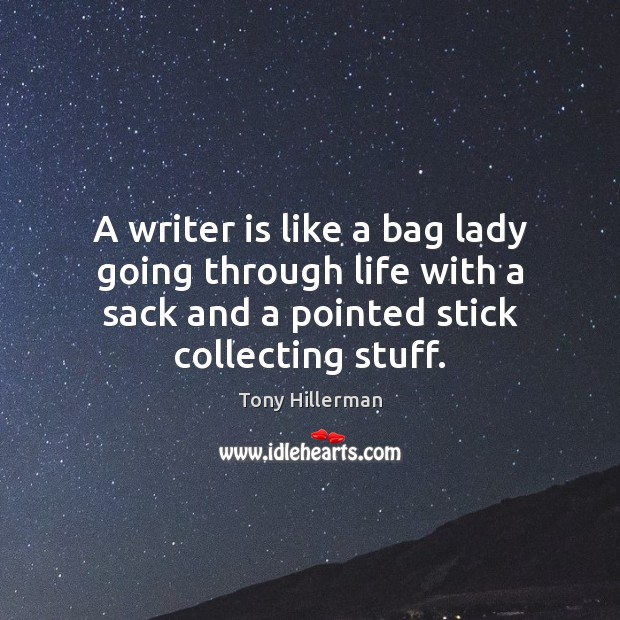 A writer is like a bag lady going through life with a Tony Hillerman Picture Quote