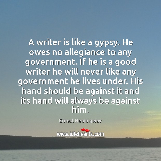 A writer is like a gypsy. He owes no allegiance to any Image