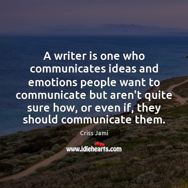 A writer is one who communicates ideas and emotions people want to Image