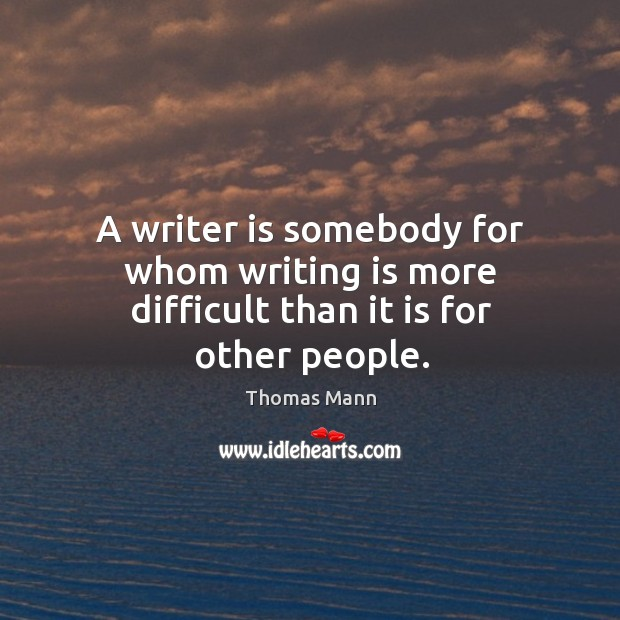 A writer is somebody for whom writing is more difficult than it is for other people. Image