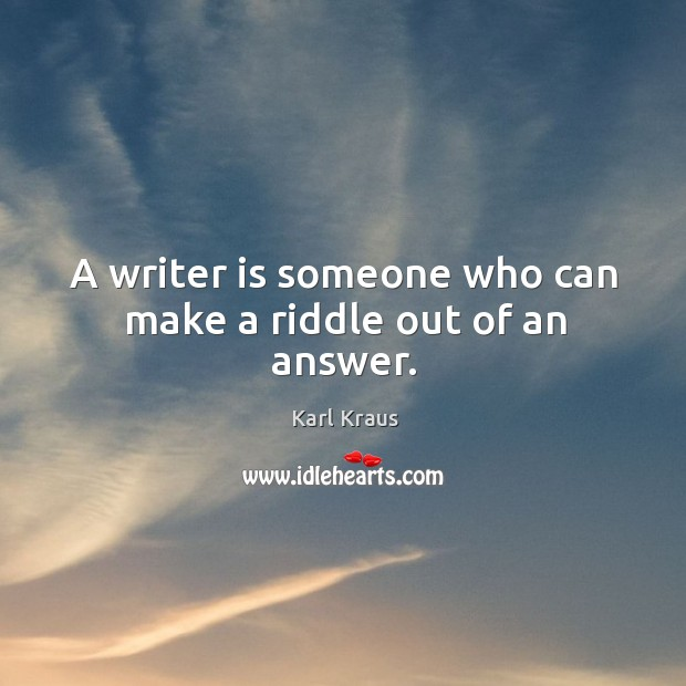 Image, A writer is someone who can make a riddle out of an answer.
