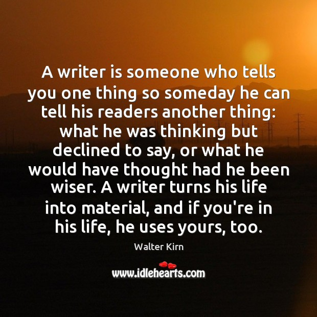 A writer is someone who tells you one thing so someday he Image