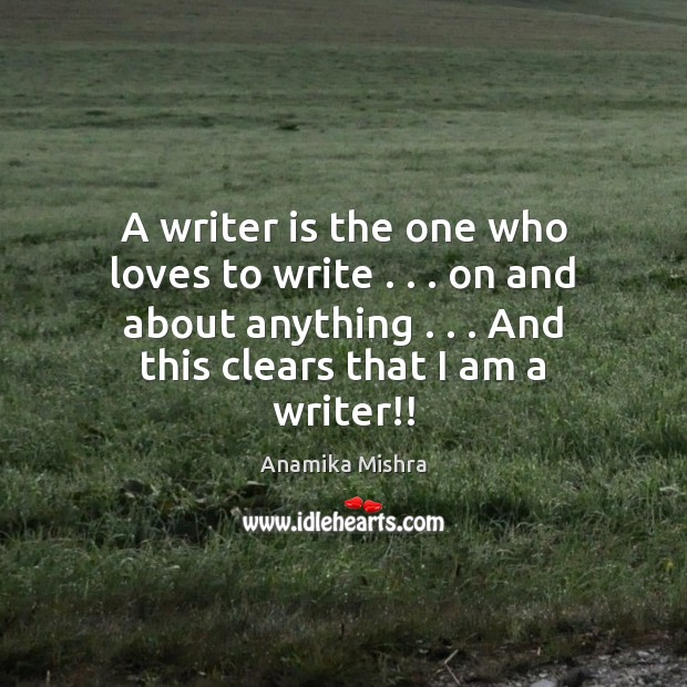 Image, A writer is the one who loves to write . . . on and about