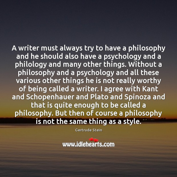 A writer must always try to have a philosophy and he should Agree Quotes Image