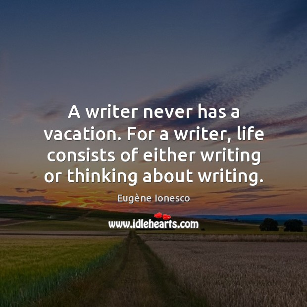 Image, A writer never has a vacation. For a writer, life consists of
