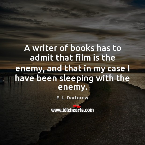 A writer of books has to admit that film is the enemy, Enemy Quotes Image