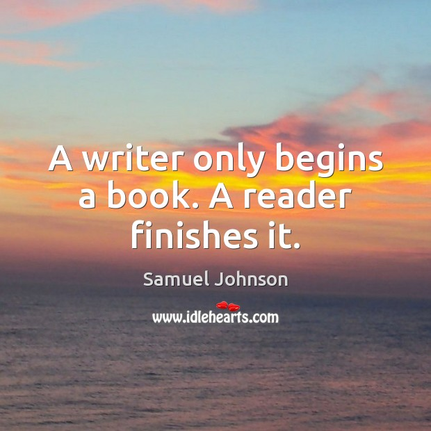 Image, A writer only begins a book. A reader finishes it.