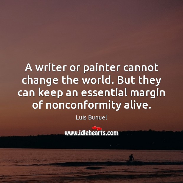 A writer or painter cannot change the world. But they can keep Image