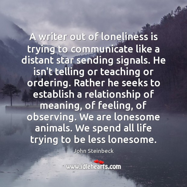 A writer out of loneliness is trying to communicate like a distant Loneliness Quotes Image