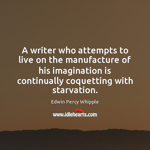 A writer who attempts to live on the manufacture of his imagination Imagination Quotes Image