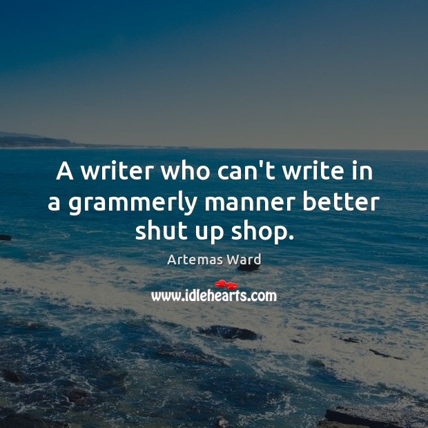 Image, A writer who can't write in a grammerly manner better shut up shop.