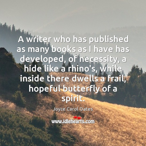 A writer who has published as many books as I have has Joyce Carol Oates Picture Quote