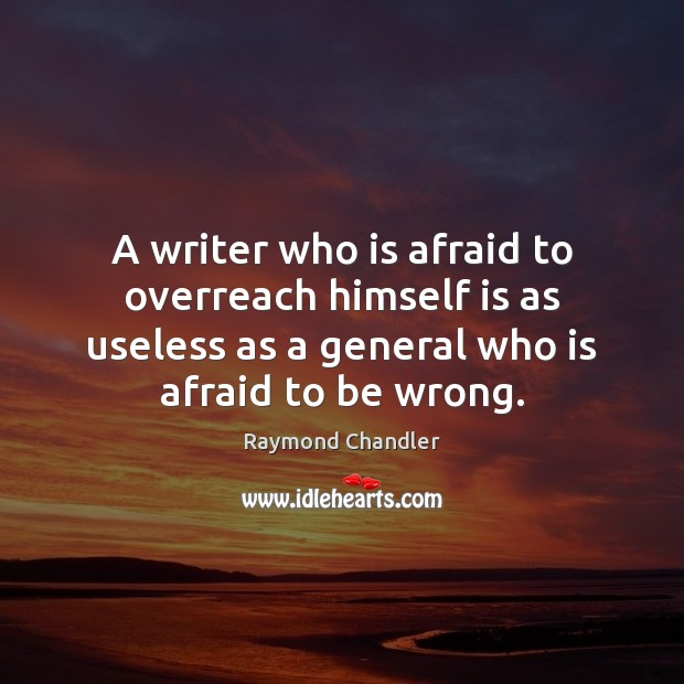 A writer who is afraid to overreach himself is as useless as Raymond Chandler Picture Quote