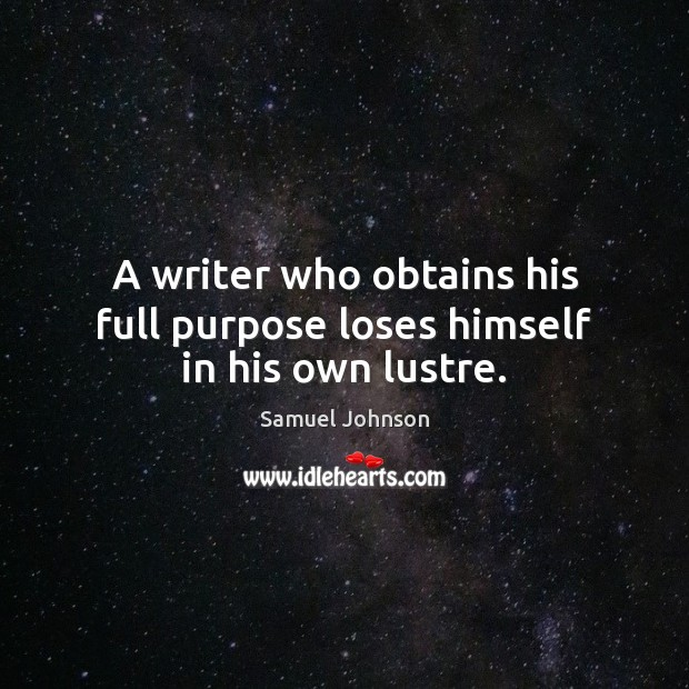 Image, A writer who obtains his full purpose loses himself in his own lustre.