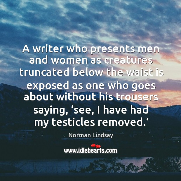 A writer who presents men and women as creatures truncated below the waist is exposed Image