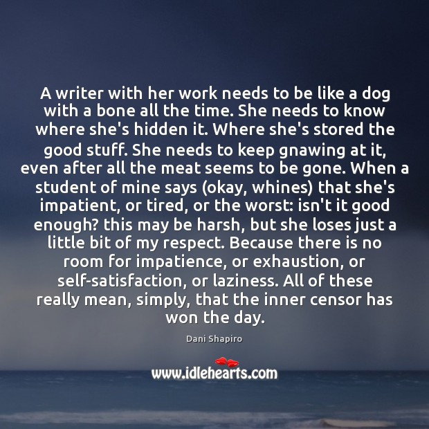 A writer with her work needs to be like a dog with Dani Shapiro Picture Quote